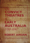 The Convict Theatres of Early Australia 1788-1840, by Robert Jordan